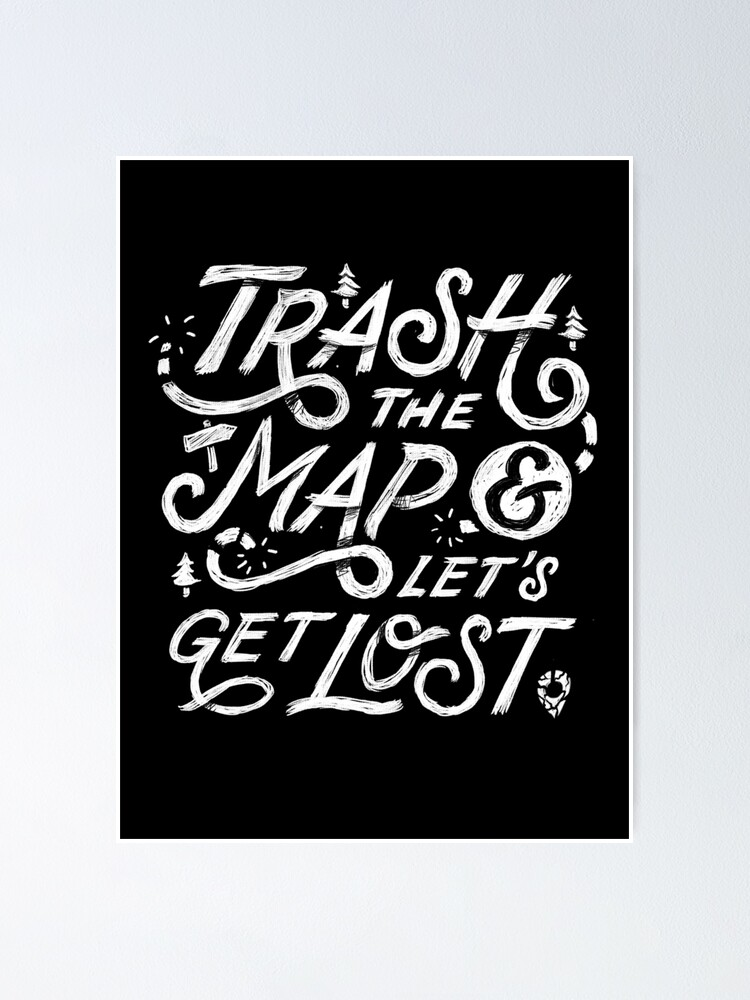 Alternate view of Trash the Map & Let's Get Lost - Travel Adventure Design (white) Poster