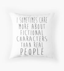 I sometimes care more about fictional characters than real people Throw Pillow