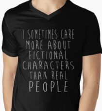 I sometimes care more about fictional characters than real people Men's V-Neck T-Shirt