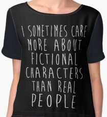 I sometimes care more about fictional characters than real people Chiffon Top