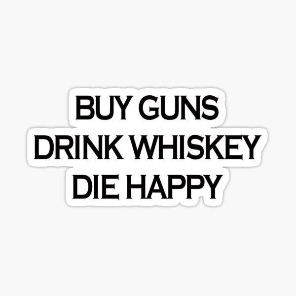 Buy Guns Drink Whiskey  Sticker