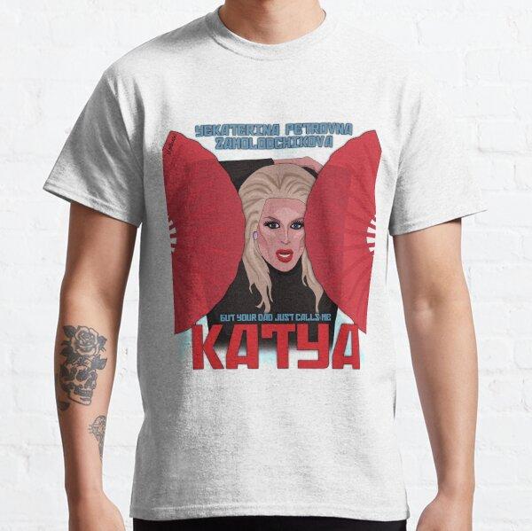 Katya Zamolodchikova - your dad just calls me Katya Classic T-Shirt