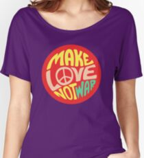 Inspirational Quote. Make love not war Women's Relaxed Fit T-Shirt