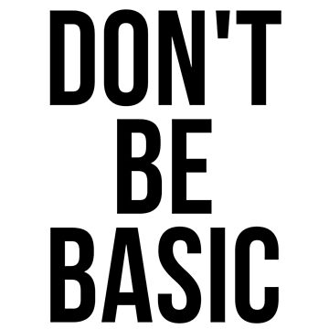 Don't Be Basic by psyduck25