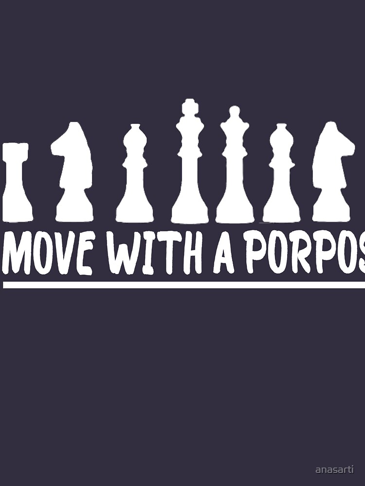 Move With A Purpose - Cool Chess Club Gift Essential T-Shirt by anasarti