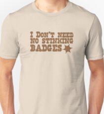 I don't need no stinking badges Unisex T-Shirt
