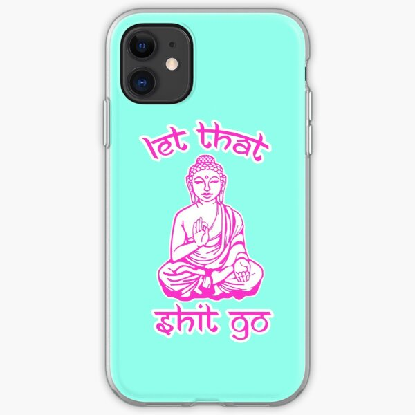 Buddha Says Let That Shit Go iPhone Soft Case