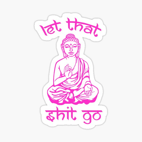 Buddha Says Let That Shit Go Sticker
