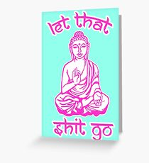 Buddha Says Let That Shit Go Greeting Card