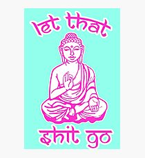 Buddha Says Let That Shit Go Photographic Print