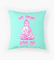 Buddha Says Let That Shit Go Throw Pillow