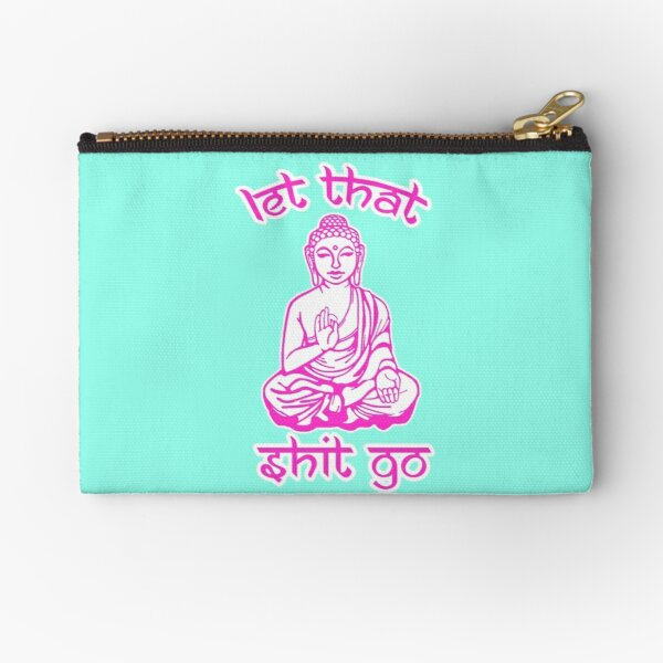 Buddha Says Let That Shit Go Zipper Pouch