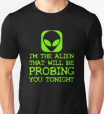 I'm the alien that will be probing you tonight T-Shirt