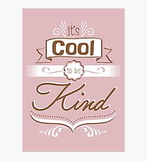 It's cool to be kind Photographic Print