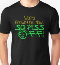 We're Grown-Ups Now...So Piss Off! Unisex T-Shirt