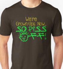 We're Grown-Ups Now...So Piss Off! Unisex T-Shirt