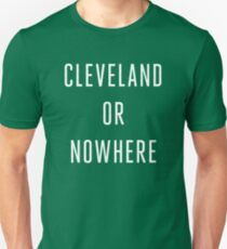 Cleveland or Nowhere - LeBron James T-Shirt
