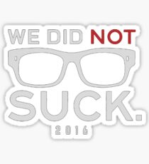 We Did Not Suck Sticker