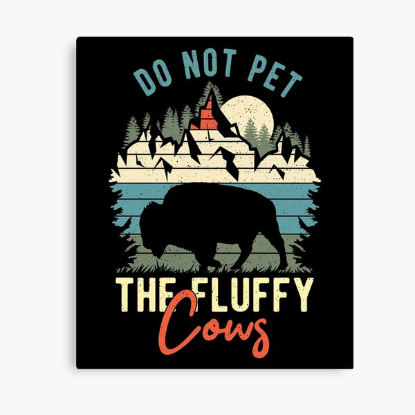 Do Not Pet The Fluffy Cows -  Funny Retro Vintage Bison Buffalo  Canvas Print