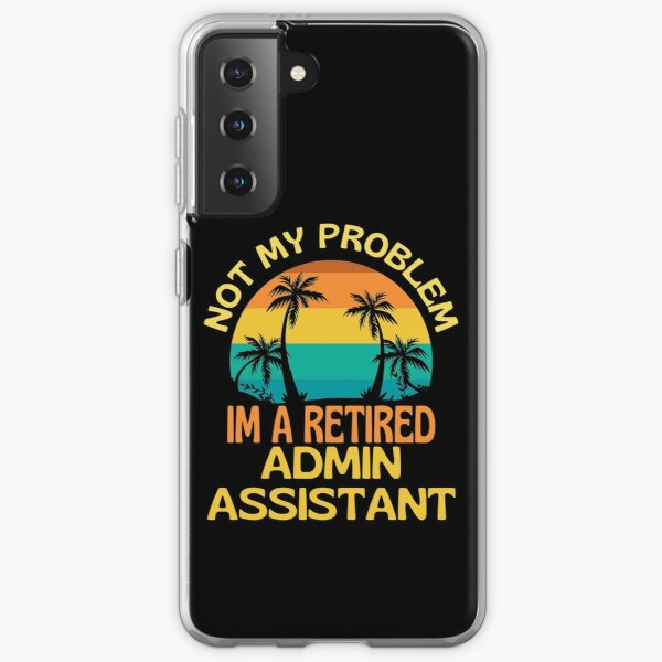 Retired Admin Assistant Not My Problem Anymore Samsung Galaxy Soft Case