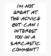 CAN I INTEREST YOU IN A SARCASTIC COMMENT? Photographic Print