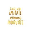 Those who imitate cannot innovate by Ryan Harvey