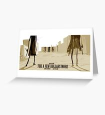 For a Few Dollars More- fan poster Greeting Card