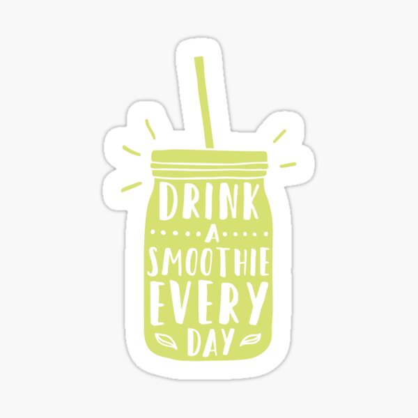 Drink a smoothie everyday! Sticker