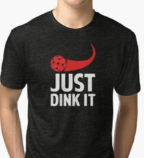 Just Dink It - Pickleball Tri-blend T-Shirt