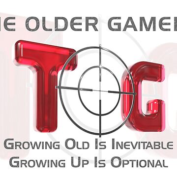The Older Gamers - Growing Up Is Optional by TOG-Gamers