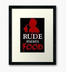 rude means FOOD Framed Print