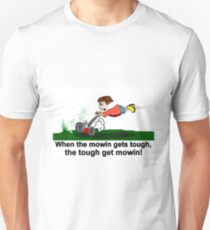 When the going gets tough the tough get mowing T-Shirt