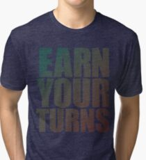 Earn your Turns Tri-blend T-Shirt