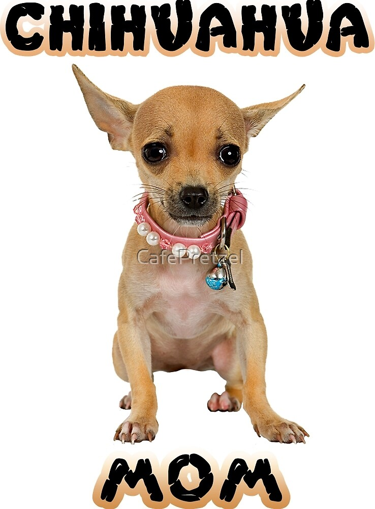 Chihuahua Mom Mother by CafePretzel