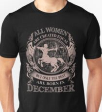 All Women are created equal but only the best are born in December Unisex T-Shirt