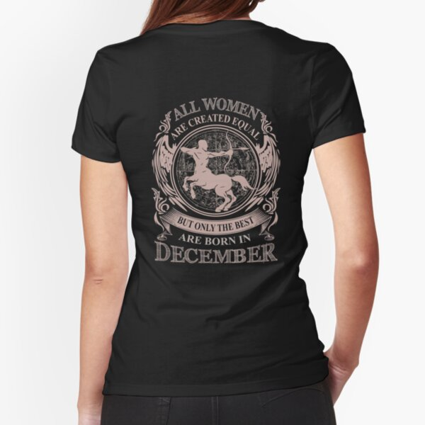 All Women are created equal but only the best are born in December Fitted T-Shirt