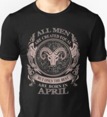 All men are created equal but only the best are born in April Unisex T-Shirt