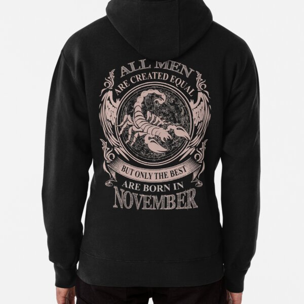 All men are created equal but only the best are born in November Pullover Hoodie