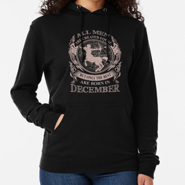 All men are created equal but only the best are born in December Lightweight Hoodie