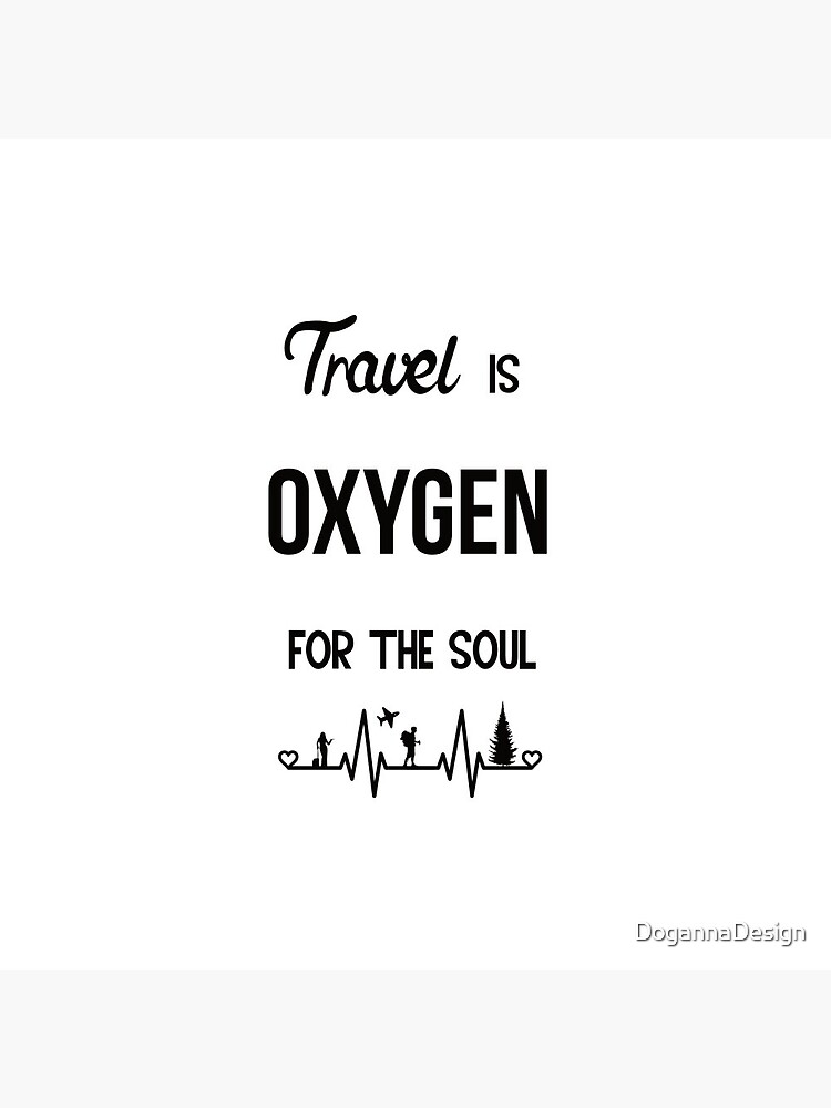 Travel is Oxygen for the Soul  heartbeat design by DogannaDesign