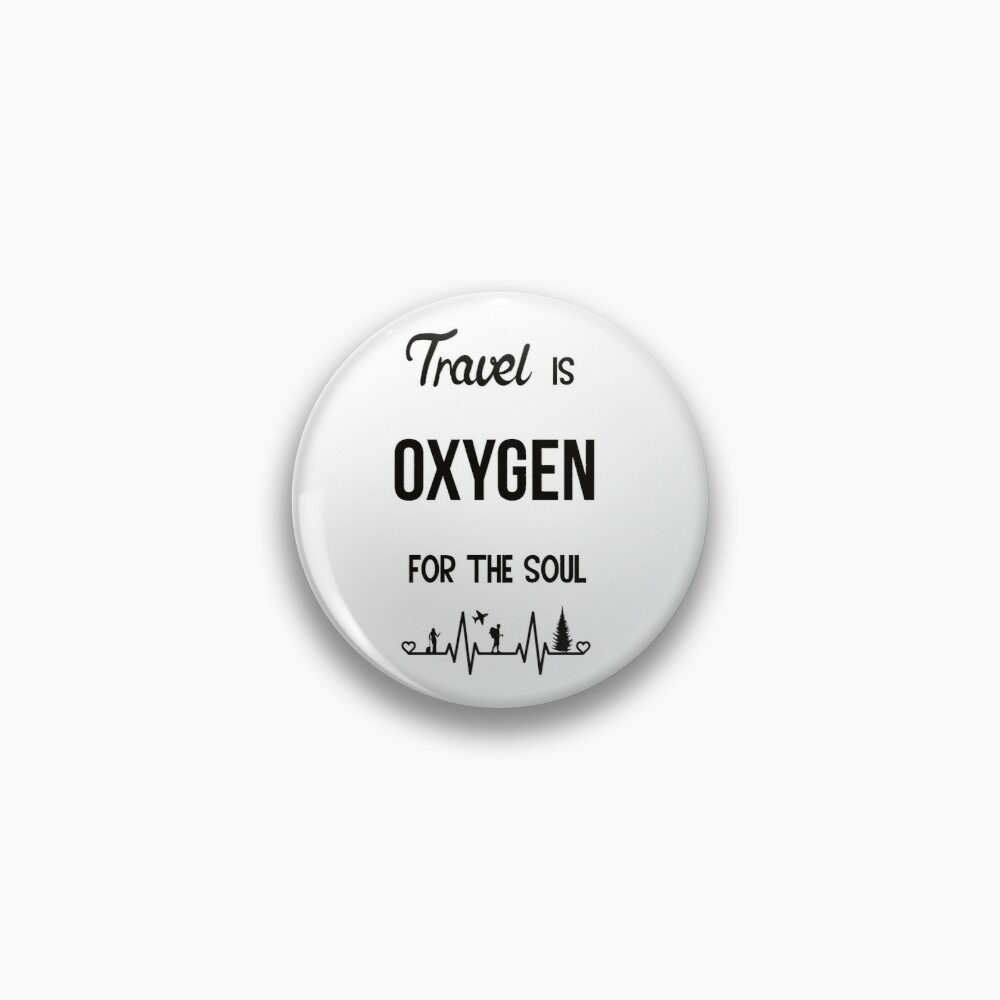 Travel is Oxygen for the Soul  heartbeat design Pin