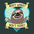 Don't Worry, Don't Hurry by malloritaylor