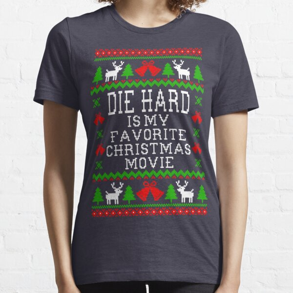 Die Hard Is My Favorite Christmas Movie - Ugly Christmas Sweater Style Essential T-Shirt