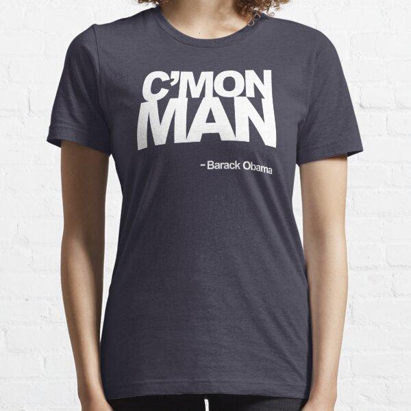 C'Mon Man -Obama Quote Essential T-Shirt