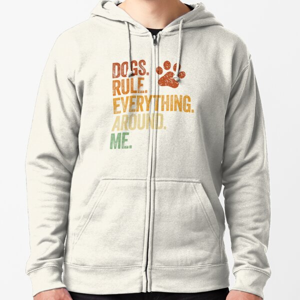 Dogs Rule Everything Around Me Funny Dog Mom Zipped Hoodie