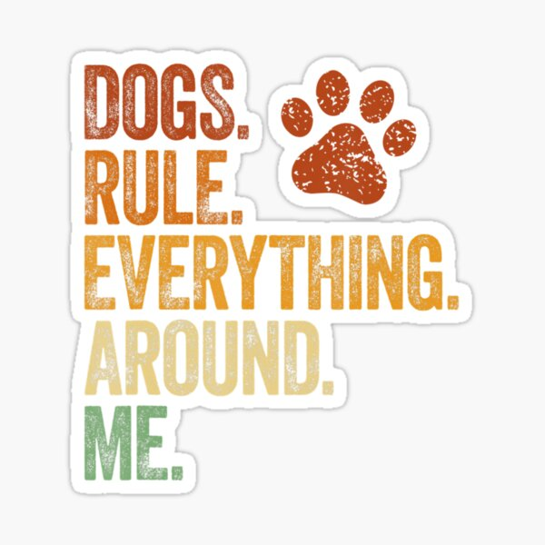 Dogs Rule Everything Around Me Funny Dog Mom Sticker