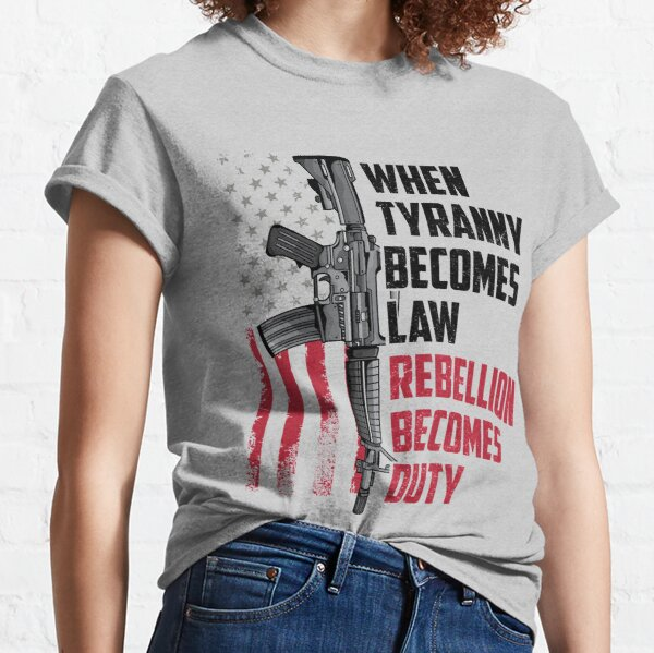 When Tyranny Becomes Law Rebellion Becomes Duty With M16 Gun Under Us Flag Classic T-Shirt