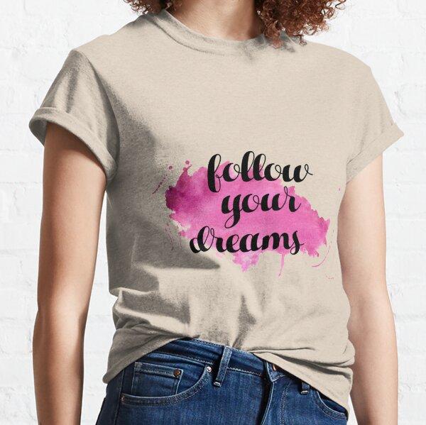 Suis tes rêves. .Poursuis tes Rêves! T-shirt classique