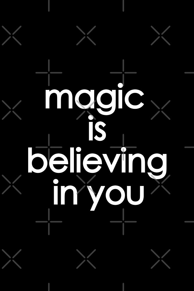 magic is believing in you by by-jwp