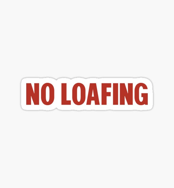 No Loafing by HUMlimited